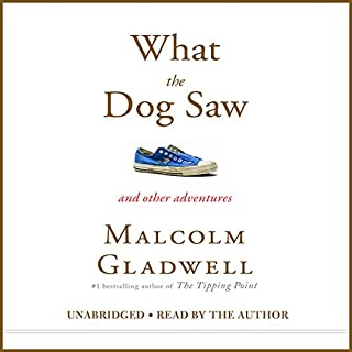 What the Dog Saw     And Other Adventures              By:                                                                                                                                 Malcolm Gladwell                               Narrated by:                                                                                                                                 Malcolm Gladwell                      Length: 12 hrs and 48 mins     4,836 ratings     Overall 4.4
