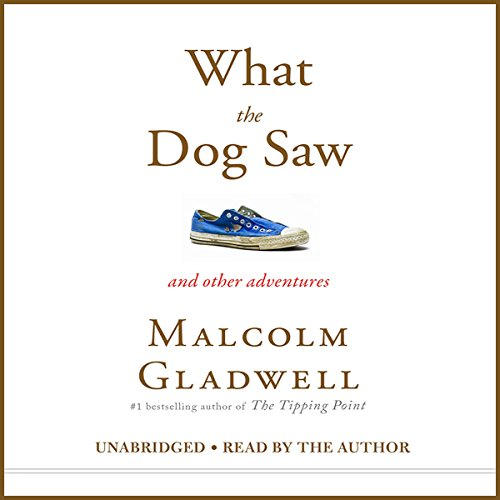 What the Dog Saw     And Other Adventures              Written by:                                                                                                                                 Malcolm Gladwell                               Narrated by:                                                                                                                                 Malcolm Gladwell                      Length: 12 hrs and 48 mins     56 ratings     Overall 4.6