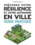 Préparer votre RESILIENCE et votre autonomie EN VILLE: Guide Pratique