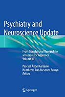 Psychiatry and Neuroscience Update: From Translational Research to a Humanistic Approach - Volume III