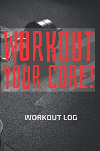 WORKOUT YOUR CORE!: Workout log, Fitness Log Book gifts, Gym Recorder (Workout Log book, 120 Pages, 6' x 9')