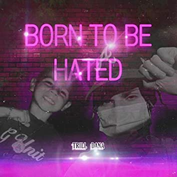 Born To Be Hated