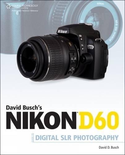 David Busch's Nikon D60 Guide to Digital SLR Photography (David Busch's Digital Photography Guides)