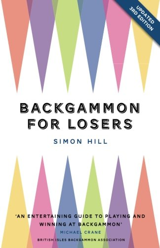Compare Textbook Prices for Backgammon for Losers: Updated Edition 2 Edition ISBN 9780993405426 by Hill, Simon