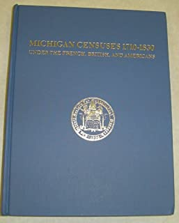Michigan censuses, 1710-1830, under the French, British, and Americans