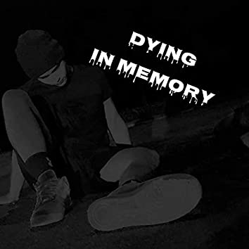 DYING IN MEMORY