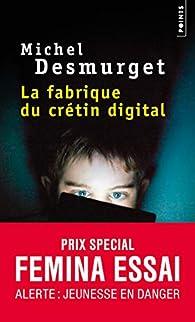 La fabrique du crétin digital par Michel Desmurget
