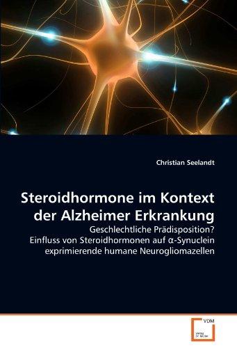 Steroidhormone im Kontext der Alzheimer Erkrankung: Geschlechtliche Prädisposition? Einfluss von Steroidhormonen auf ?-Synuclein exprimierende humane Neurogliomazellen