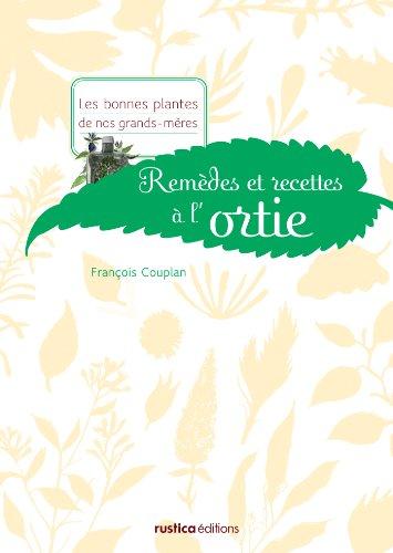 Remèdes et recettes à l'ortie (Les bonnes plantes de nos grands-mères) (French Edition)