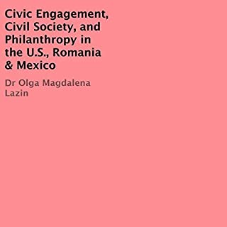 Civic Engagement, Civil Society, and Philanthropy in the U.S.A.     Romania & Mexico              By:                                                                                                                                 Dr Olga Magdalena Lazin                               Narrated by:                                                                                                                                 Koen Phoenix                      Length: 1 hr and 13 mins     Not rated yet     Overall 0.0