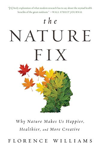 Compare Textbook Prices for The Nature Fix: Why Nature Makes Us Happier, Healthier, and More Creative Illustrated Edition ISBN 9780393355574 by Williams, Florence