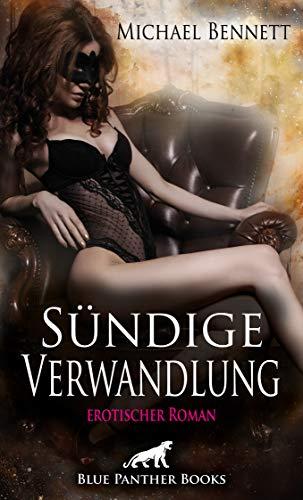 Sündige Verwandlung | Erotischer Roman (BDSM, Fetisch, Kopfkino, Squirting, Swinger): Im Sog von Lust und Leidenschaft ...