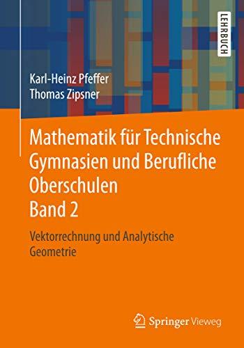 Mathematik für Technische Gymnasien und Berufliche Oberschulen Band 2: Vektorrechnung und Analytische Geometrie