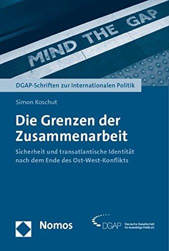 Die Grenzen der Zusammenarbeit: Sicherheit und transatlantische Identität nach dem Ende des Ost-West-Konflikts (Dgap-schriften Zur Internationalen Politik)