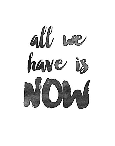 All We Have is Now - 11x14 Unframed Typography Art Print - Makes a Great Inspirational Gift Under $15