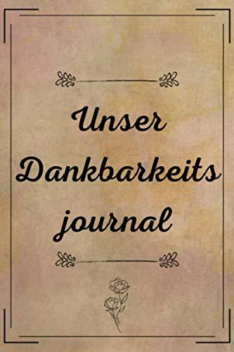"""Unser Dankbarkeits journal: Dankbarkeitsheft / für Ihre Kinder / sich selbst / für Ihren Schnitt 6"""" x 9"""" inchs"""