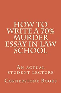 How to Write a 70% Murder Essay in Law School: An Actual Student Lecture