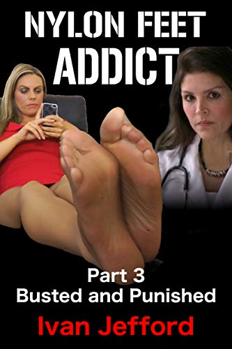 Nylon Feet Addict, Part 3 - Busted and Punished: A FemDom Erotica Story (English Edition)