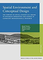 Spatial Environment and Conceptual Design: The Concept of Social Ecology as a Means to Integrate Humanities and Science in Landscape Archaeological Research