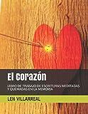 El Corazón: Libro de Trabajo de Escrituras Meditadas y Quemadas en la Memoria