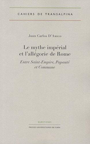 Le mythe impérial et l'allégorie de Rome : Entre Saint-Empire, Papauté et Commune