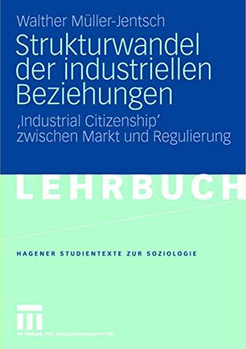 Strukturwandel der industriellen Beziehungen: Industrial Citizenship' zwischen Markt und Regulierung (Studientexte zur Soziologie) (German Edition)