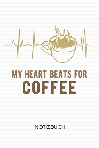 My Heart Beats For Coffee: NOTIZBUCH Kaffeetrinker Notizblock A5 LINIERT - Kaffee Notizheft 120 Seiten Tagebuch - Mein Herz schlägt für Kaffee Geschenk für Kaffeeliebhaber Kaffeetrinker Kaffee Junkie