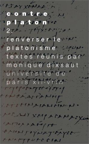Contre Platon. Tome 2: renverser le platonisme