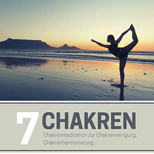 7 Chakren: Chakrenmeditation zur Chakrenreinigung, Chakrenharmonierung