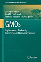 GMOs: Implications for Biodiversity Conservation and Ecological Processes (Topics in Biodiversity and Conservation, 19)