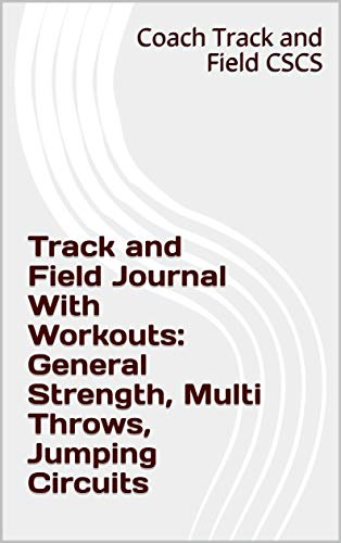 Track and Field Journal With Workouts: General Strength, Multi Throws, Jumping Circuits (English Edition)