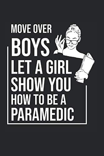 Move Over Boys Let A Girl Show You How To Be A Paramedic: Notizheft Liniert Für Rettungsdienst, Notfallsanitäter Und Rettungssanitäter. Notizbuch Zum ... Fachpersonal Zum Aufschreiben Eines Tagesbe