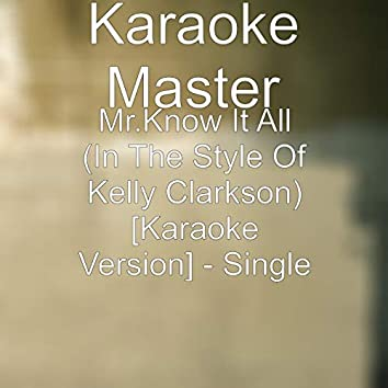 Mr.Know It All (in the Style of Kelly Clarkson) [Karaoke Version]