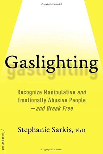 Image of Gaslighting: Recognize Manipulative and Emotionally Abusive People -- and Break Free