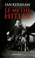 Le mythe Hitler - Image et réalité sous le IIIe Reich d'Ian Kershaw