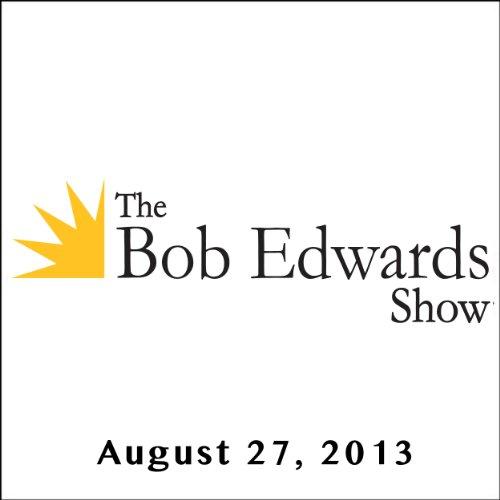 The Bob Edwards Show, Clayborne Carson, Roger Mudd, and Keith Leonard, August 27, 2013 audiobook cover art