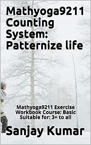 Mathyoga9211 Counting System: Patternize life: Mathyoga9211 Exercise Workbook Course: Basic Suitable for: 3+ to all (English Edition)