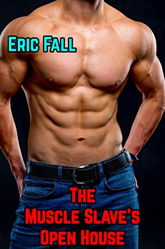The Muscle Slave's Open House: Gay Slave Dominated by Group (Public Muscle Sub Book 5)