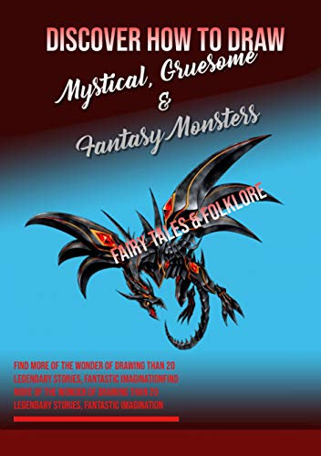 Discover How To Draw Mystical, Gruesome & Fantasy Monsters Find More Of The Wonder Of Drawing Than 20 Legendary Stories, Fantastic Imagination (English Edition)