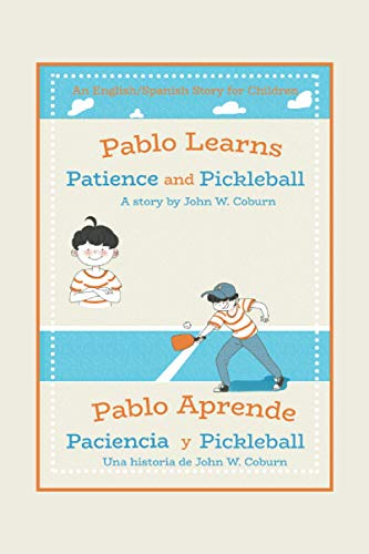 Pablo Learns Patience and Pickleball/Pablo Aprende Paciencia y Pickleball: An English/Spanish Story for Children