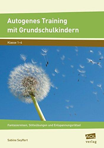 Autogenes Training mit Grundschulkindern: Fantasiereisen, Stilleübungen und Entspannungsrätsel (1. bis 4. Klasse)