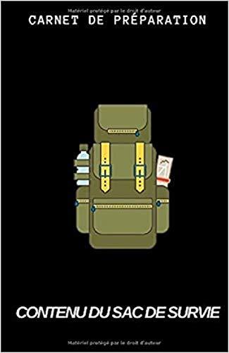 Contenu du sac de Survie I Carnet de Préparation: Urgence & Premier Secours I Tactique I Kit Trousse de Survie I Organisation et Planification pour Survivre & vivre ...