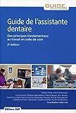 Guide de l'assistante dentaire - Des principes fondamentaux au travail en salle de soins.