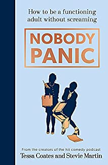Tessa Coates & Stevie Martin - Nobody Panic: How To Be A Functional Adult Without Screaming