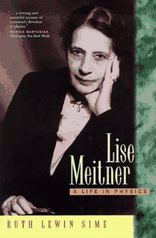 Lise Meitner: A Life in Physics by Ruth Lewin Sime
