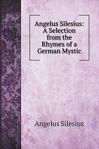 Angelus Silesius: A Selection from the Rhymes of a German Mystic (Religion Books)