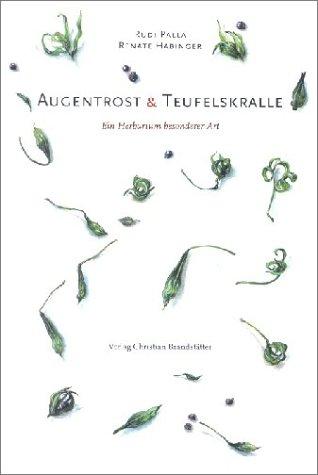Augentrost & Teufelskralle: Ein poetisches Herbarium oder Was Sie schon immer über Pflanzen nicht gewusst haben