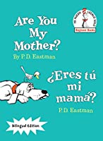 Are You My Mother?/¿Eres tú mi mamá? (Bilingual Edition) (The Cat in the Hat Beginner Books / Yo Puedo Leerlo Solo)