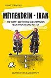 Mittendrin – Iran: Wie wir mit dem Fahrrad und einem Küken quer durch das Land reisten