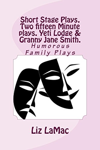 Short Stage Plays, Two fifteen Minute plays. Yeti Lodge & Granny Jane Smith. (English Edition)